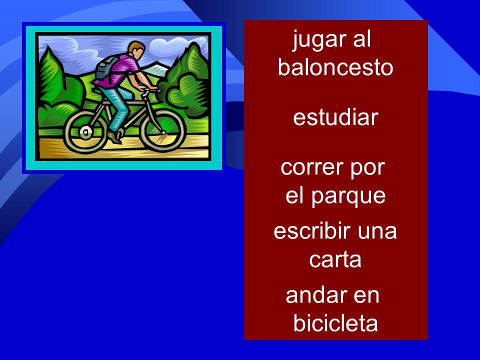 jugar al baloncesto estudiar correr por el parque escribir una carta andar en bicicleta