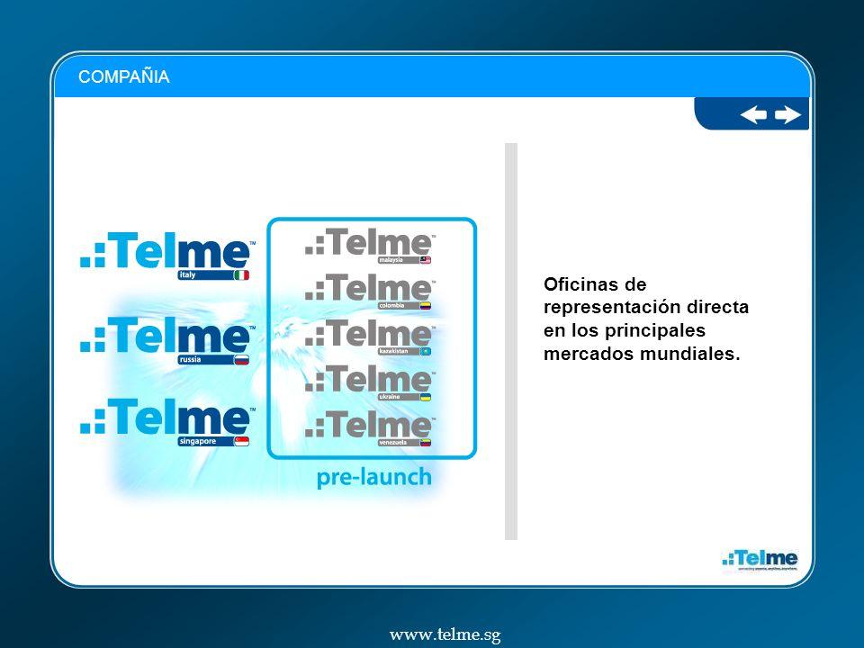 COMPAÑIA Oficinas de representación directa en los principales mercados mundiales. www.telme.sg