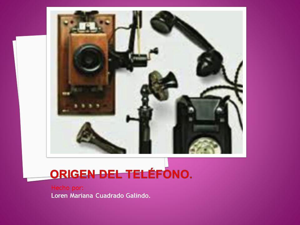 Origen del teléfono. Hecho por: Loren Mariana Cuadrado Galindo.