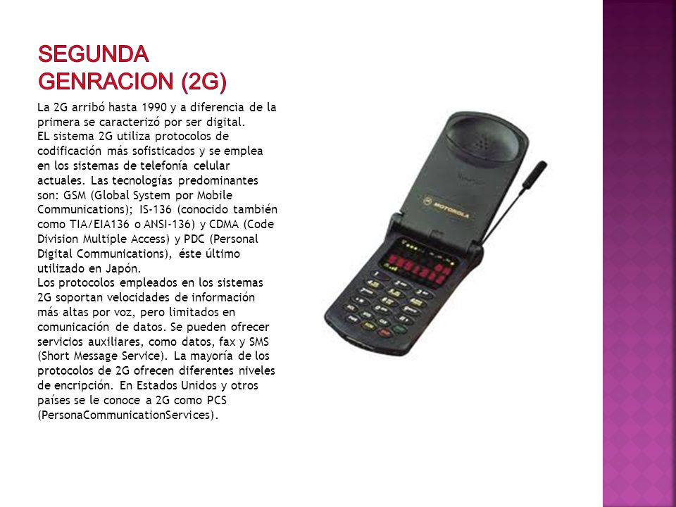 SEGUNDA GENRACION (2G) La 2G arribó hasta 1990 y a diferencia de la primera se caracterizó por ser digital.