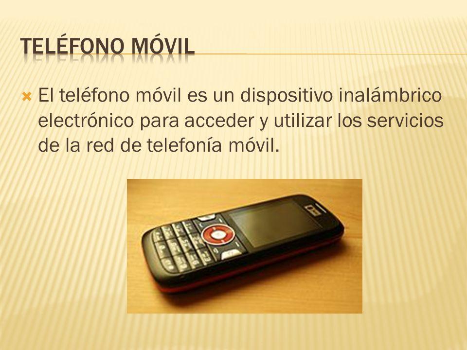 Teléfono móvil El teléfono móvil es un dispositivo inalámbrico electrónico para acceder y utilizar los servicios de la red de telefonía móvil.