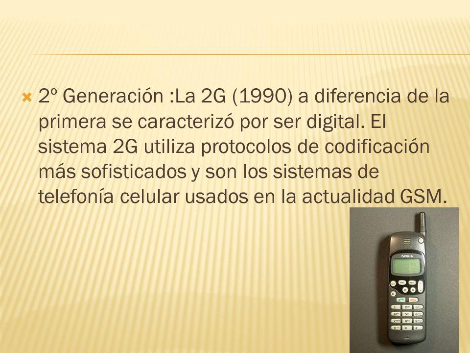 2º Generación :La 2G (1990) a diferencia de la primera se caracterizó por ser digital.