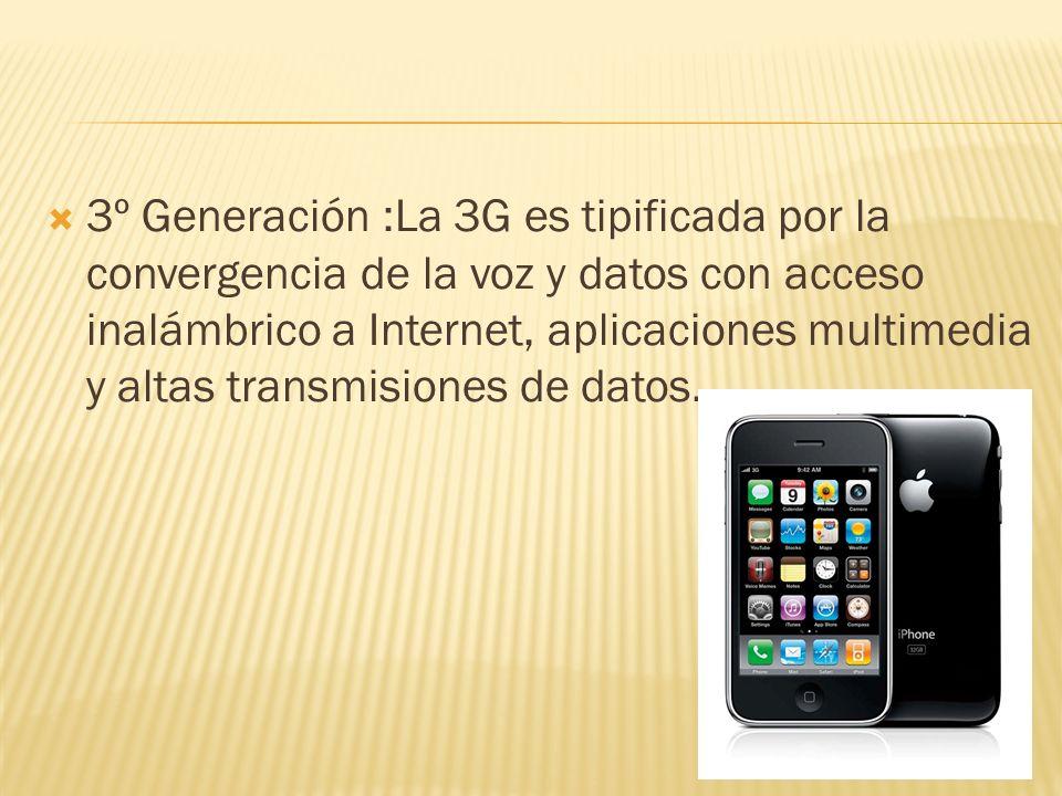 3º Generación :La 3G es tipificada por la convergencia de la voz y datos con acceso inalámbrico a Internet, aplicaciones multimedia y altas transmisiones de datos.