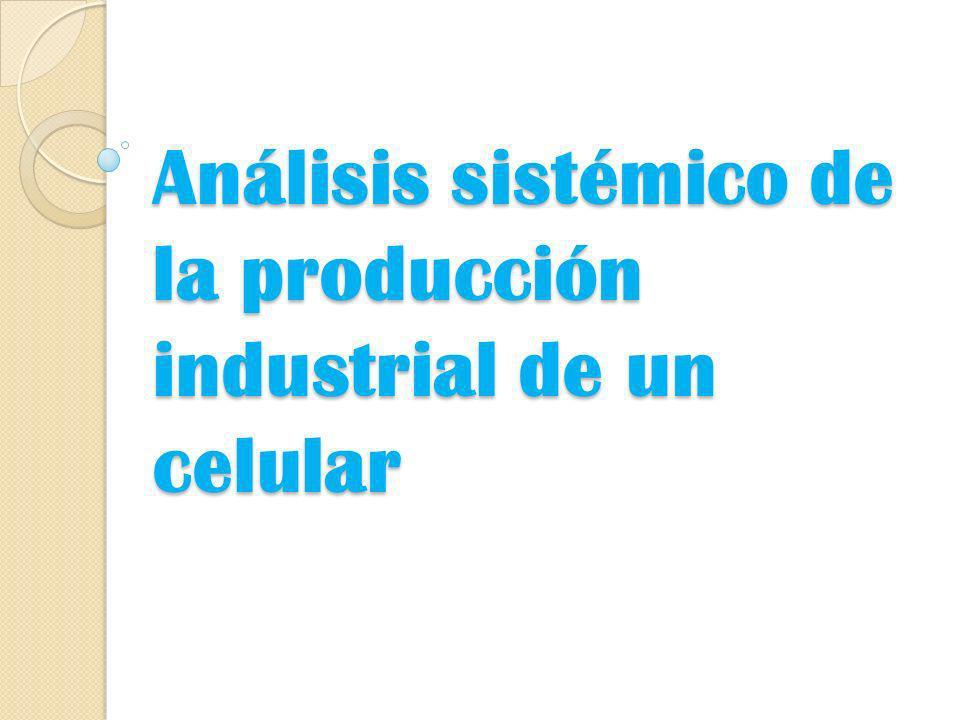 Análisis sistémico de la producción industrial de un celular