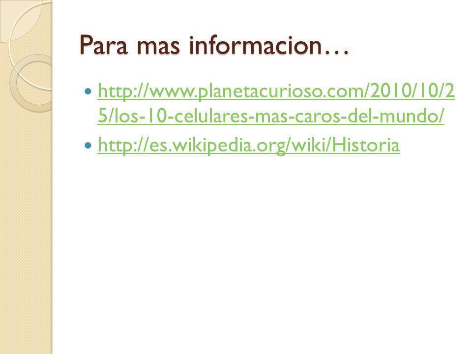 Para mas informacion… http://www.planetacurioso.com/2010/10/2 5/los-10-celulares-mas-caros-del-mundo/