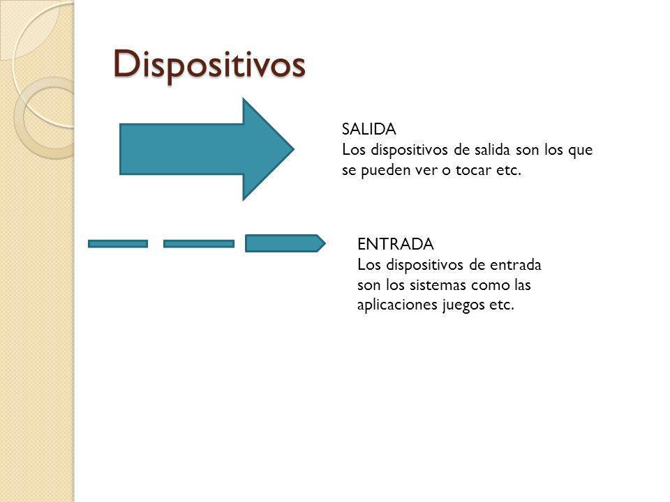 DispositivosSALIDA. Los dispositivos de salida son los que se pueden ver o tocar etc. ENTRADA.