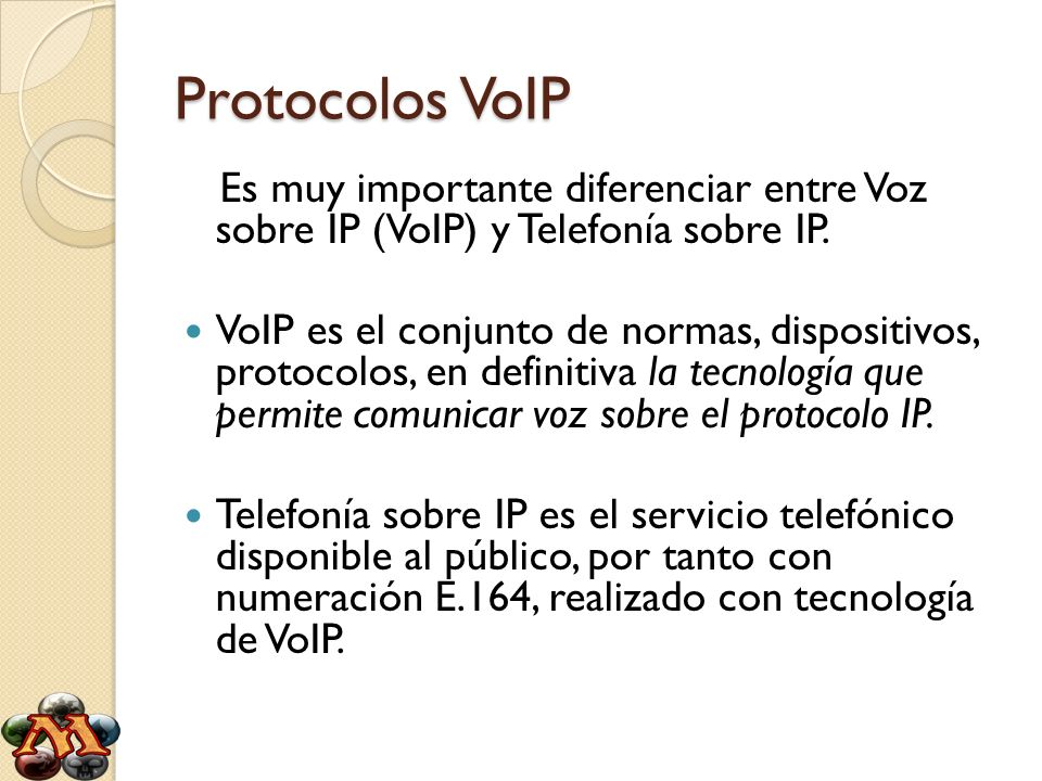 Protocolos VoIP Es muy importante diferenciar entre Voz sobre IP (VoIP) y Telefonía sobre IP.