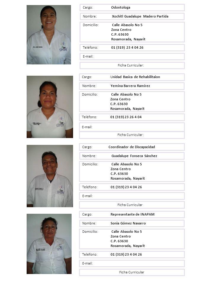 Cargo: Odontologa Nombre: Xochitl Guadalupe Madero Partida. Domicilio: Calle Abasolo No 5. Zona Centro.