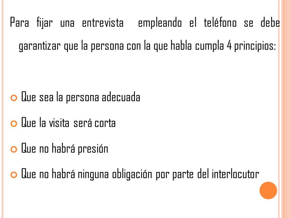 Para fijar una entrevista empleando el teléfono se debe garantizar que la persona con la que habla cumpla 4 principios: