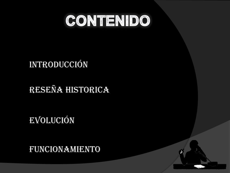 CONTENIDO INTRODUCCIÓN RESEÑA HISTORICA EVOLUCIÓN FUNCIONAMIENTO