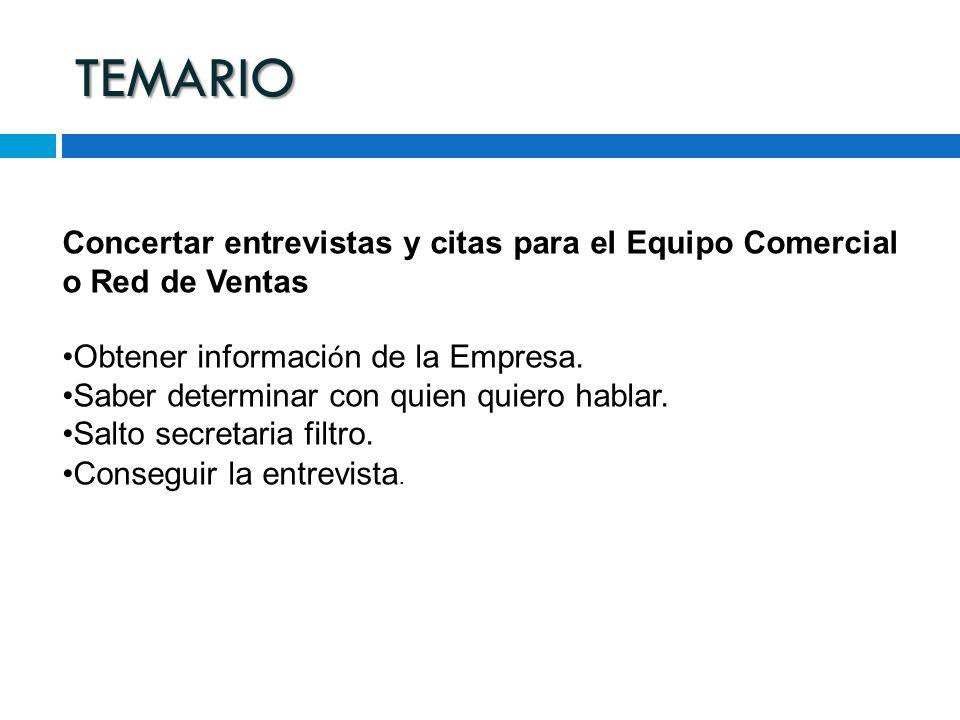 TEMARIO Concertar entrevistas y citas para el Equipo Comercial o Red de Ventas. Obtener información de la Empresa.