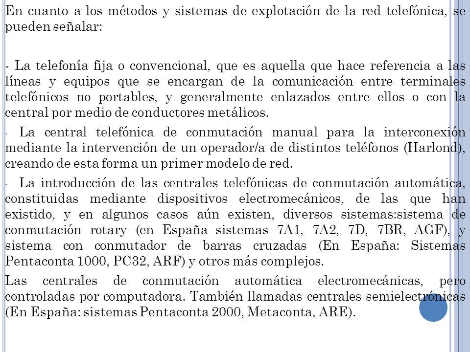 En cuanto a los métodos y sistemas de explotación de la red telefónica, se pueden señalar: