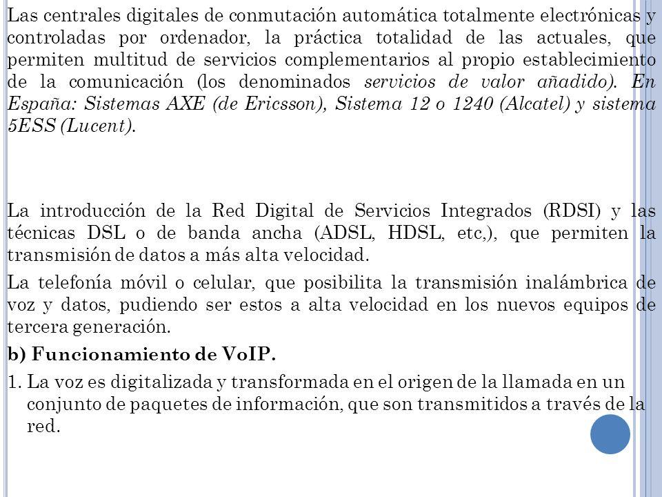 Las centrales digitales de conmutación automática totalmente electrónicas y controladas por ordenador, la práctica totalidad de las actuales, que permiten multitud de servicios complementarios al propio establecimiento de la comunicación (los denominados servicios de valor añadido). En España: Sistemas AXE (de Ericsson), Sistema 12 o 1240 (Alcatel) y sistema 5ESS (Lucent).