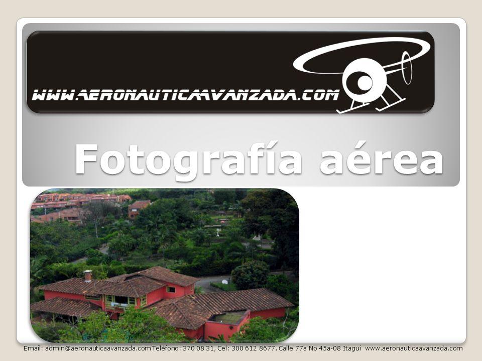 Fotografía aérea Email: admin@aeronauticaavanzada.com Teléfono: 370 08 31, Cel: 300 612 8677.