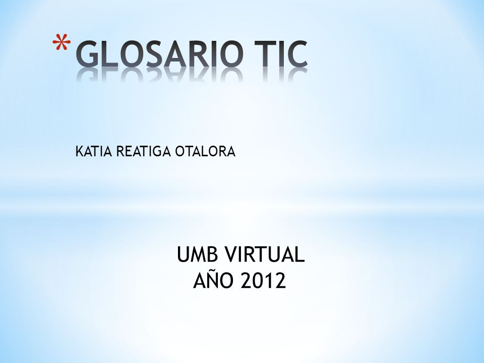 GLOSARIO TIC KATIA REATIGA OTALORA UMB VIRTUAL AÑO 2012