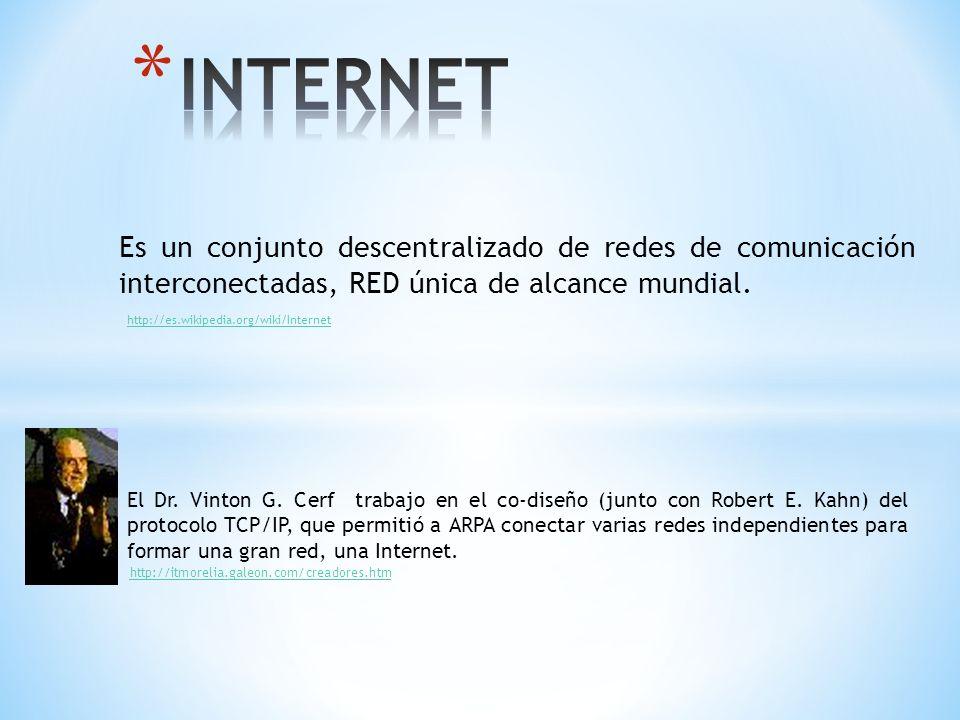 INTERNET Es un conjunto descentralizado de redes de comunicación interconectadas, RED única de alcance mundial.