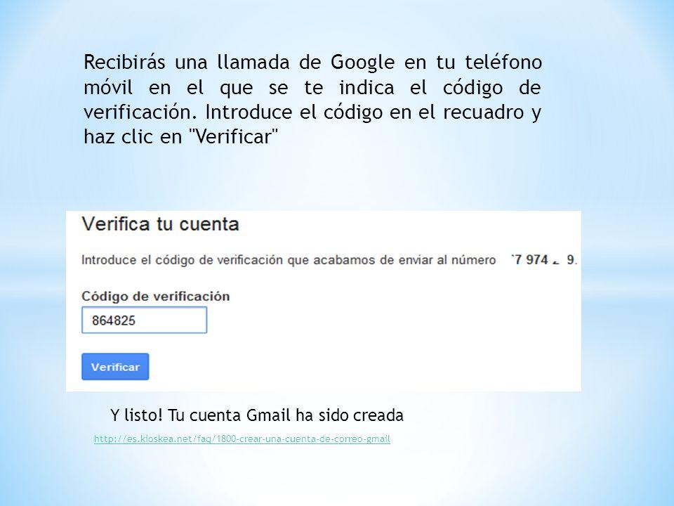 Recibirás una llamada de Google en tu teléfono móvil en el que se te indica el código de verificación. Introduce el código en el recuadro y haz clic en Verificar