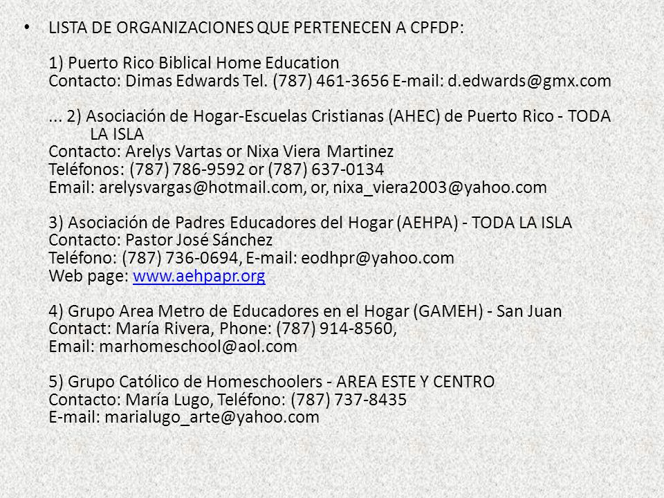 LISTA DE ORGANIZACIONES QUE PERTENECEN A CPFDP: 1) Puerto Rico Biblical Home Education Contacto: Dimas Edwards Tel.