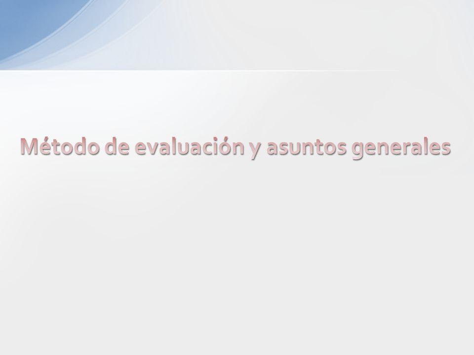 Método de evaluación y asuntos generales