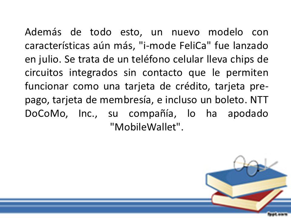 Además de todo esto, un nuevo modelo con características aún más, i-mode FeliCa fue lanzado en julio.