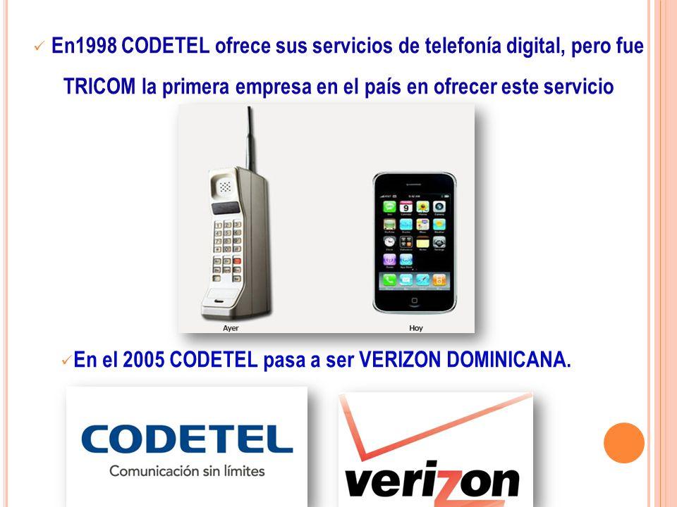 En el 2005 CODETEL pasa a ser VERIZON DOMINICANA.