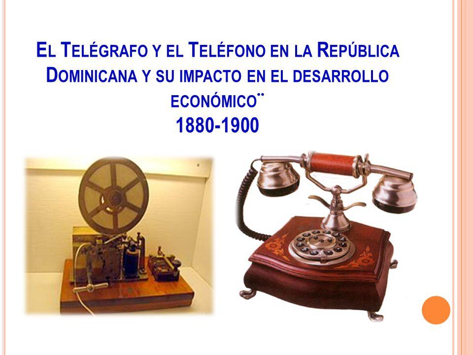 El Telégrafo y el Teléfono en la República Dominicana y su impacto en el desarrollo económico¨ 1880-1900