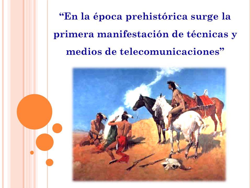 En la época prehistórica surge la primera manifestación de técnicas y medios de telecomunicaciones