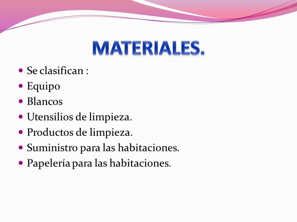 MATERIALES. Se clasifican : Equipo Blancos Utensilios de limpieza.
