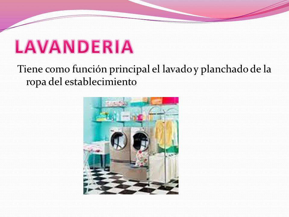 LAVANDERIA Tiene como función principal el lavado y planchado de la ropa del establecimiento