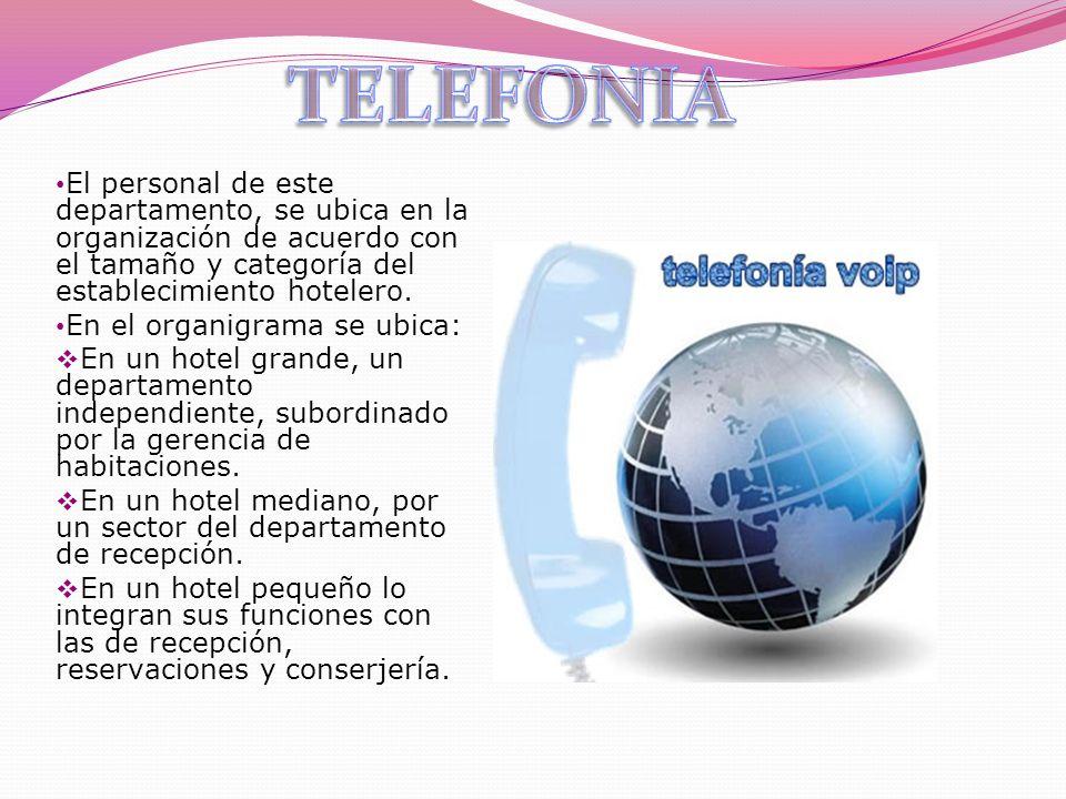 TELEFONIA El personal de este departamento, se ubica en la organización de acuerdo con el tamaño y categoría del establecimiento hotelero.