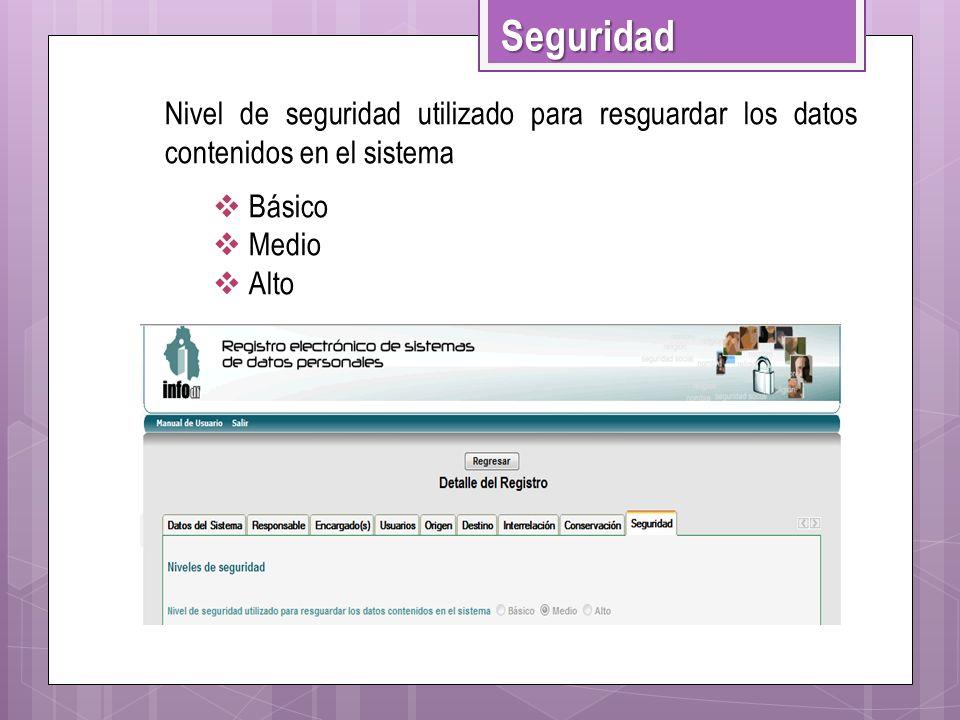 SeguridadNivel de seguridad utilizado para resguardar los datos contenidos en el sistema. Básico. Medio.