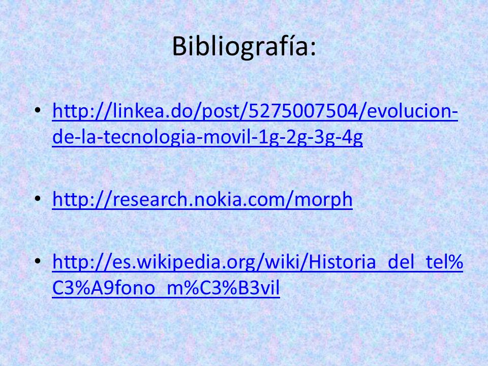 Bibliografía: http://linkea.do/post/5275007504/evolucion-de-la-tecnologia-movil-1g-2g-3g-4g. http://research.nokia.com/morph.