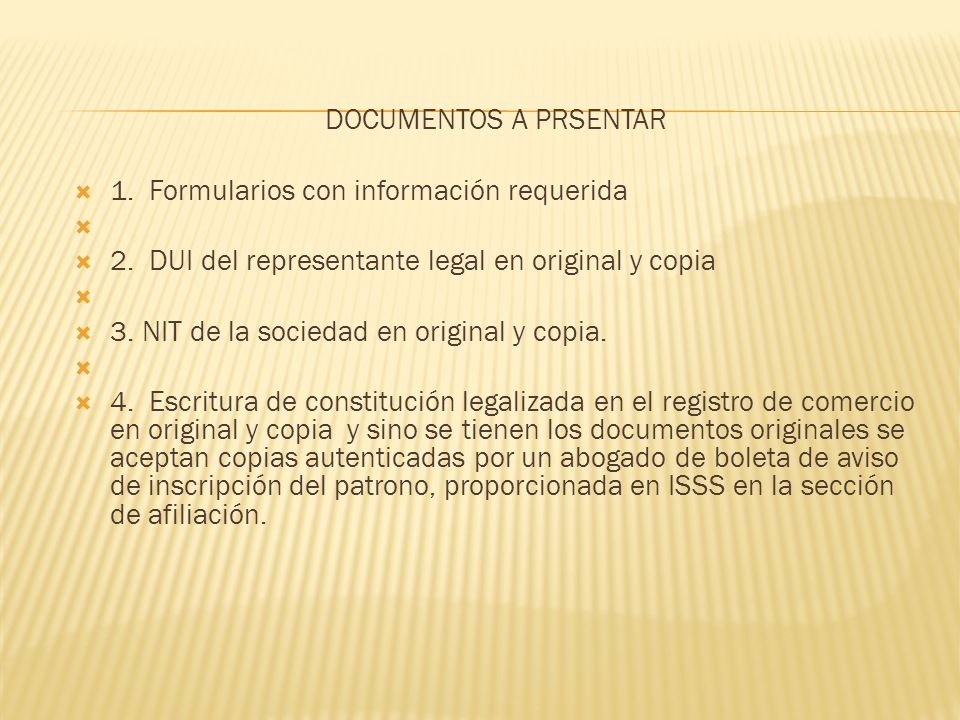 DOCUMENTOS A PRSENTAR 1. Formularios con información requerida. 2. DUI del representante legal en original y copia.