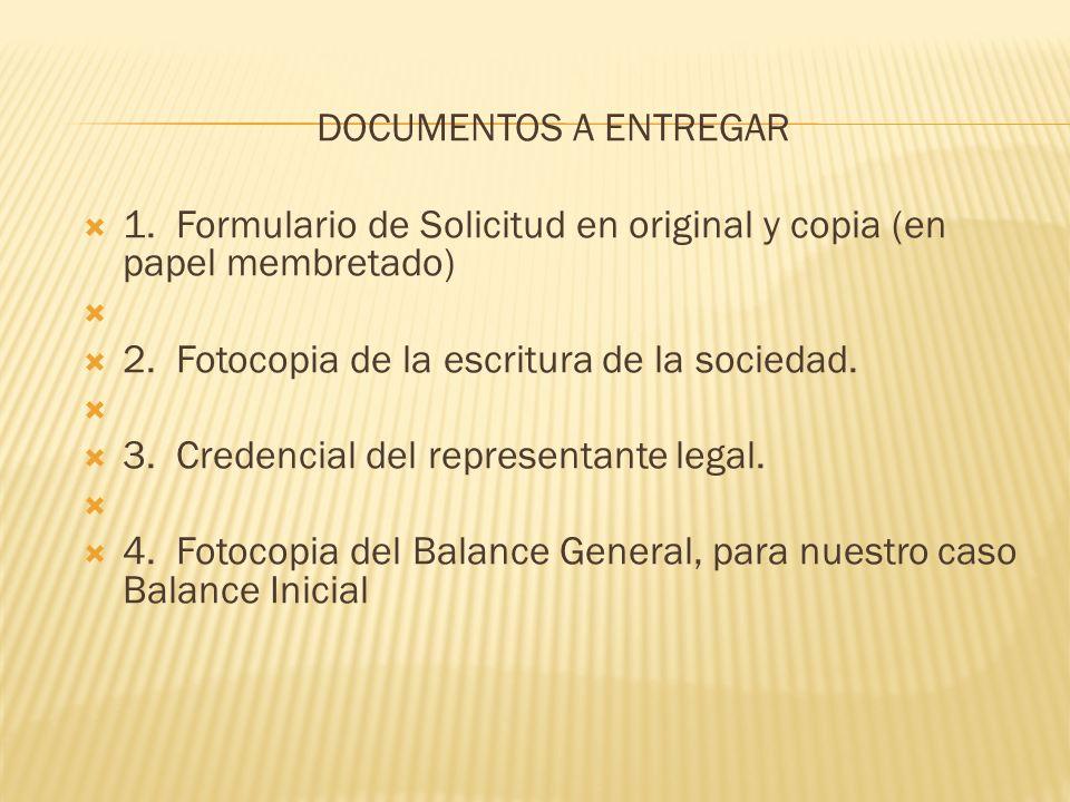 DOCUMENTOS A ENTREGAR 1. Formulario de Solicitud en original y copia (en papel membretado) 2. Fotocopia de la escritura de la sociedad.