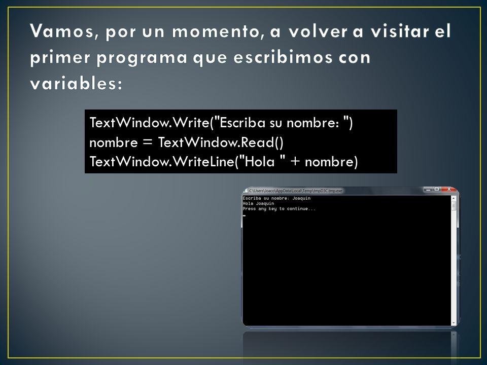Vamos, por un momento, a volver a visitar el primer programa que escribimos con variables:
