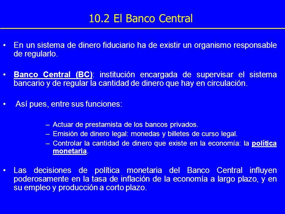 10.2 El Banco Central En un sistema de dinero fiduciario ha de existir un organismo responsable de regularlo.