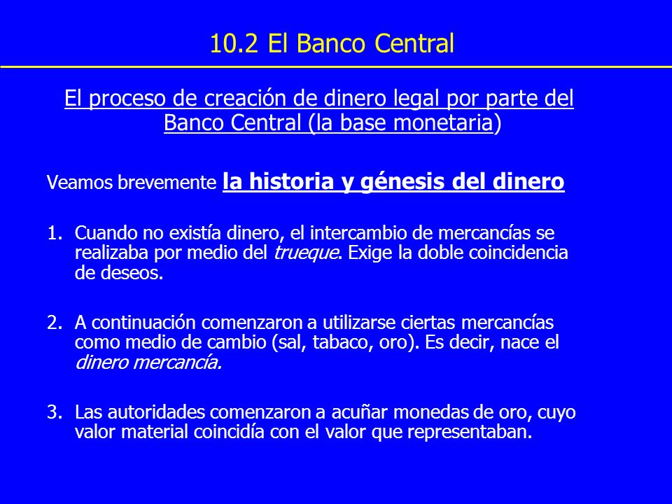 10.2 El Banco Central El proceso de creación de dinero legal por parte del Banco Central (la base monetaria)