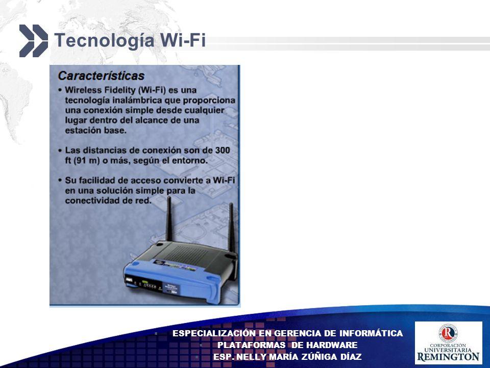 Tecnología Wi-Fi ESPECIALIZACIÓN EN GERENCIA DE INFORMÁTICA