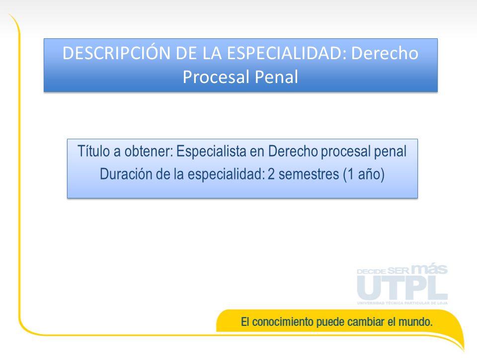 DESCRIPCIÓN DE LA ESPECIALIDAD: Derecho Procesal Penal