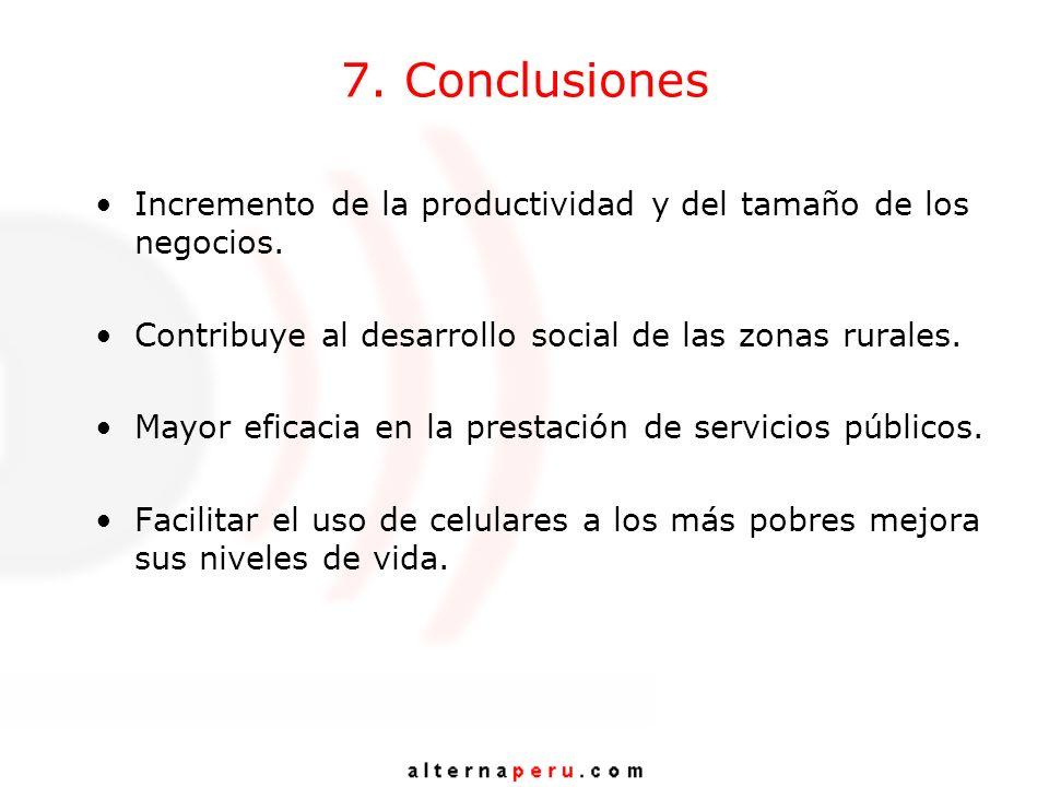 7. Conclusiones Incremento de la productividad y del tamaño de los negocios. Contribuye al desarrollo social de las zonas rurales.