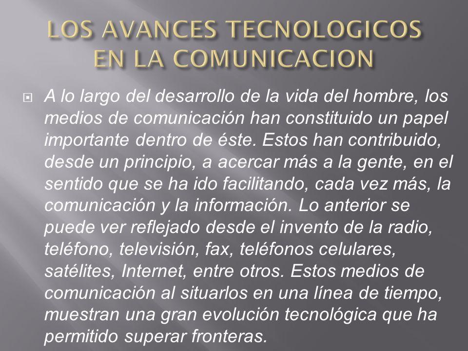 LOS AVANCES TECNOLOGICOS EN LA COMUNICACION