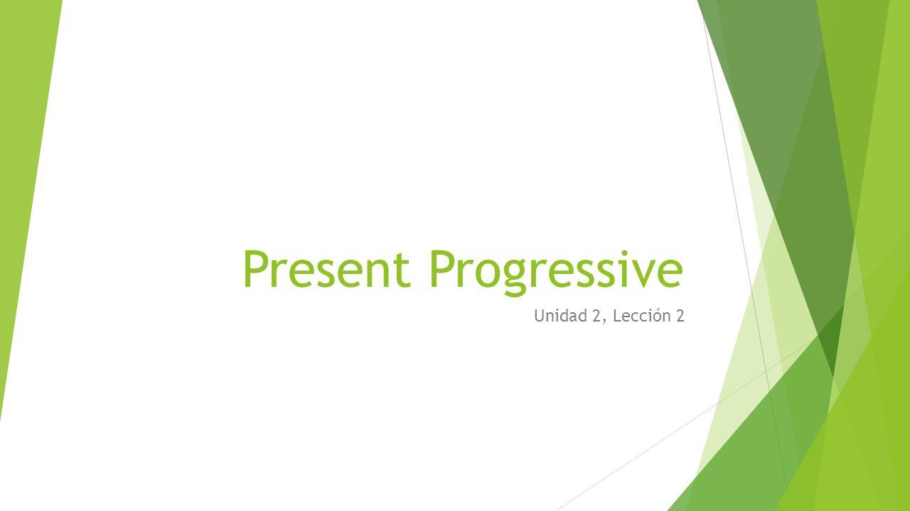 Present Progressive Unidad 2, Lección 2