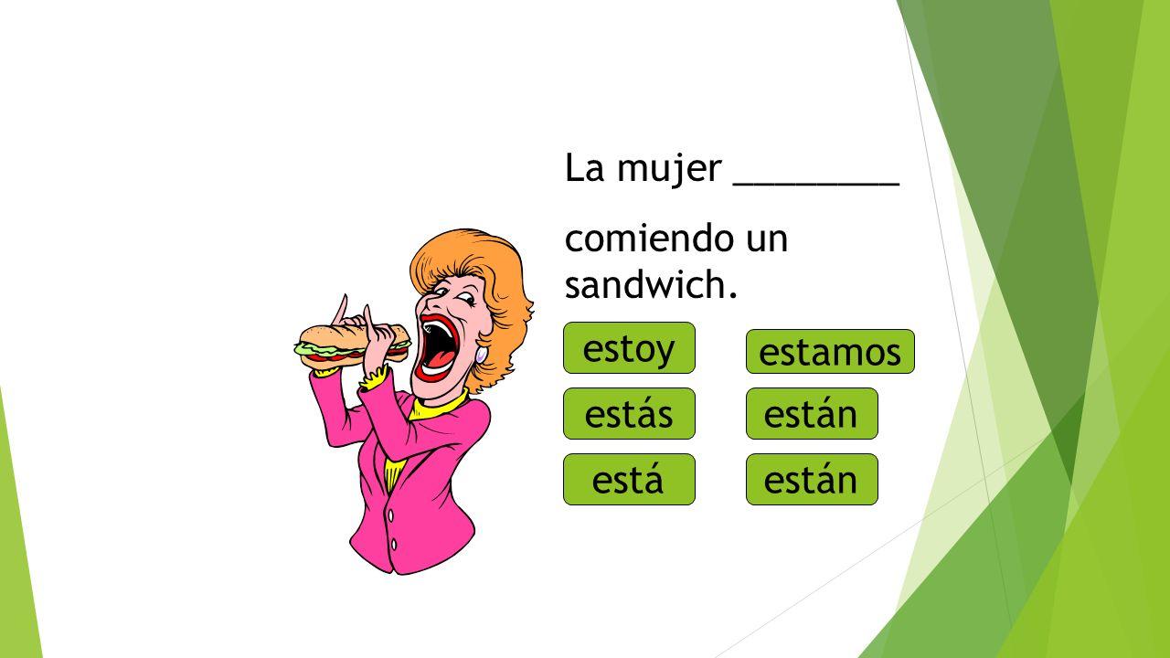 ¿Qué está haciendo La mujer ________ comiendo un sandwich. estoy