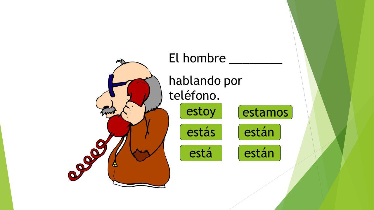 ¿Qué está haciendo El hombre ________ hablando por teléfono. estoy