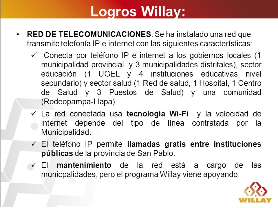 Logros Willay: RED DE TELECOMUNICACIONES: Se ha instalado una red que transmite telefonía IP e internet con las siguientes características: