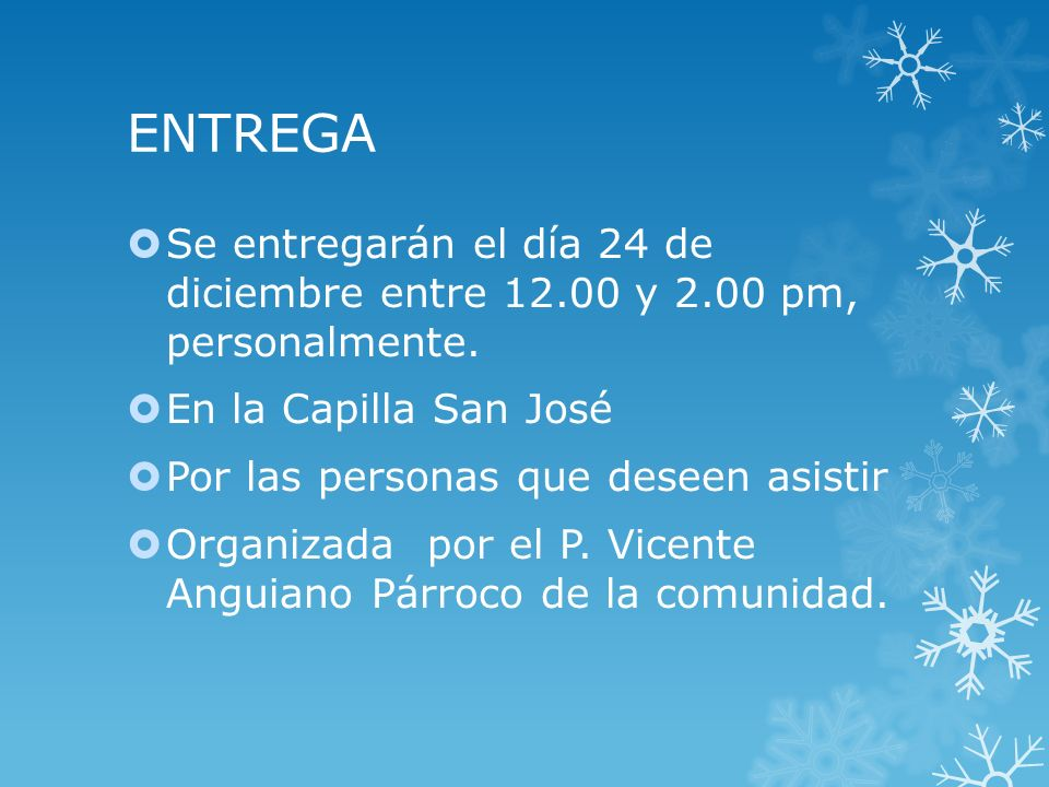 ENTREGA Se entregarán el día 24 de diciembre entre 12.00 y 2.00 pm, personalmente. En la Capilla San José.