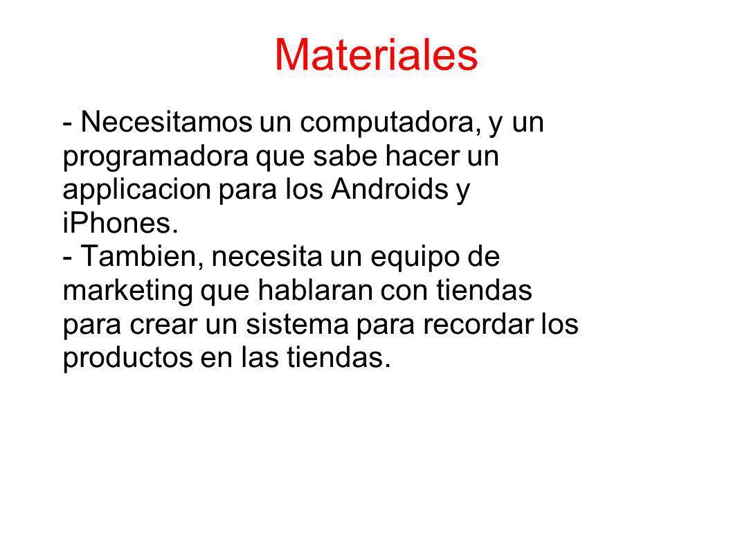 Materiales - Necesitamos un computadora, y un programadora que sabe hacer un applicacion para los Androids y iPhones.