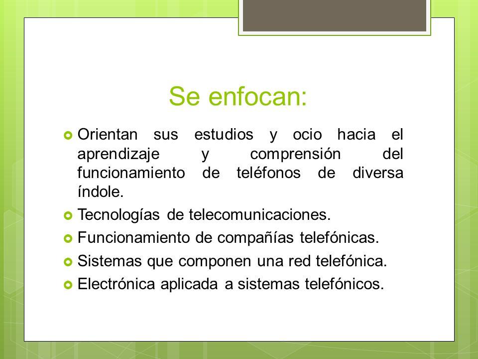 Se enfocan: Orientan sus estudios y ocio hacia el aprendizaje y comprensión del funcionamiento de teléfonos de diversa índole.