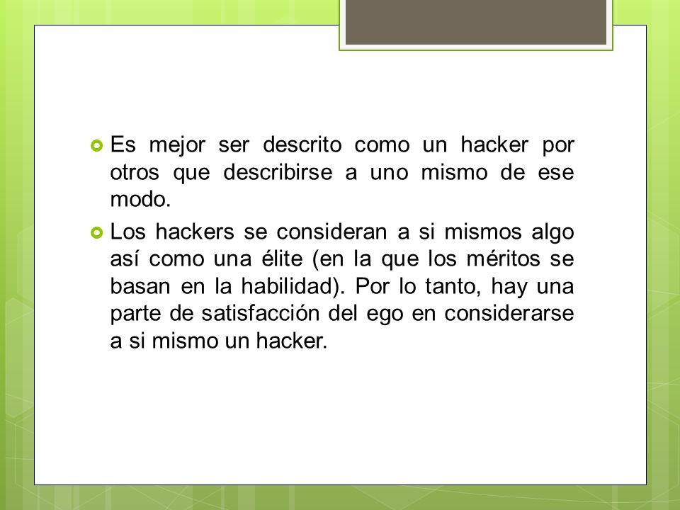 Es mejor ser descrito como un hacker por otros que describirse a uno mismo de ese modo.