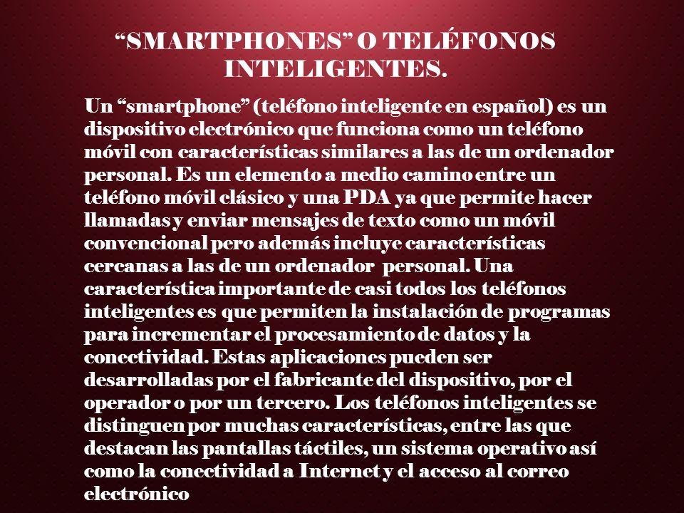 SMARTPHONES O TELÉFONOS INTELIGENTES.
